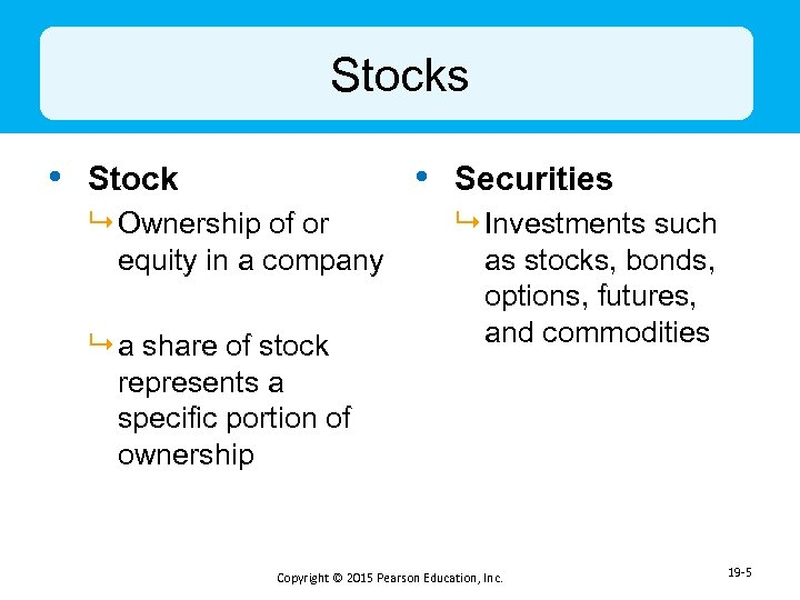 Stocks • Stock • Securities 9 Ownership of or equity in a company 9