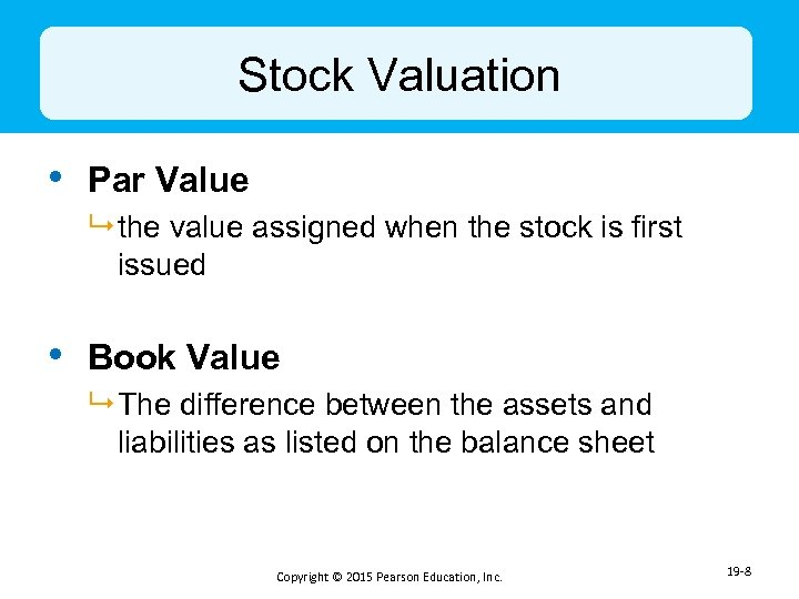 Stock Valuation • Par Value 9 the value assigned when the stock is first