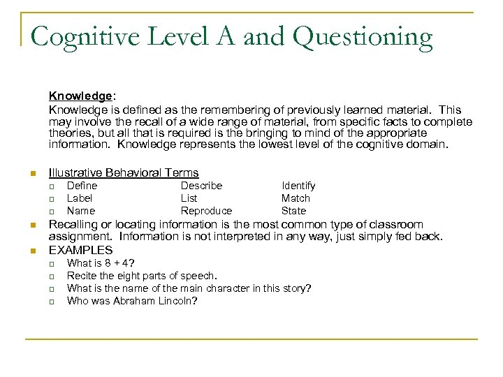 Cognitive Level A and Questioning Knowledge: Knowledge is defined as the remembering of previously