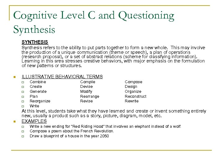 Cognitive Level C and Questioning Synthesis SYNTHESIS Synthesis refers to the ability to put