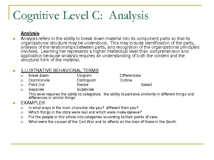 Cognitive Level C: Analysis n n Analysis refers to the ability to break down