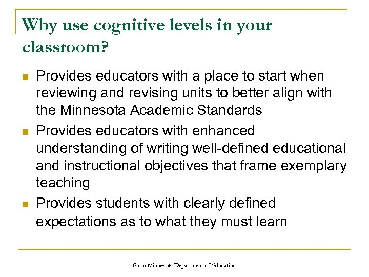 Why use cognitive levels in your classroom? n n n Provides educators with a