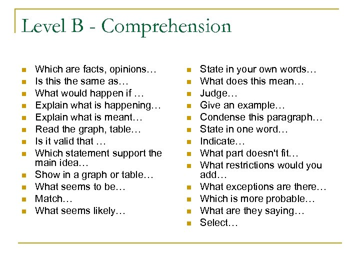 Level B - Comprehension n n n Which are facts, opinions… Is this the