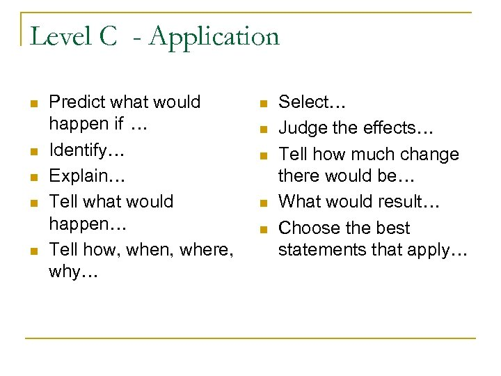 Level C - Application n n Predict what would happen if … Identify… Explain…