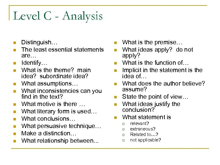 Level C - Analysis n n n Distinguish… The least essential statements are… Identify…