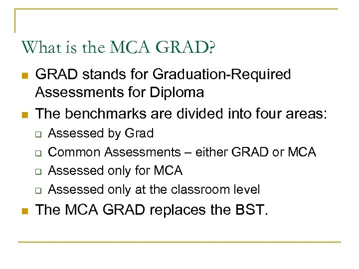 What is the MCA GRAD? n n GRAD stands for Graduation-Required Assessments for Diploma