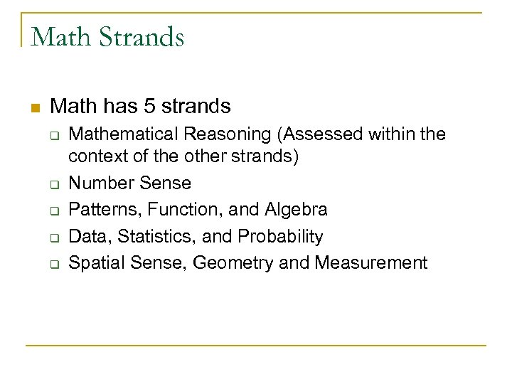 Math Strands n Math has 5 strands q q q Mathematical Reasoning (Assessed within