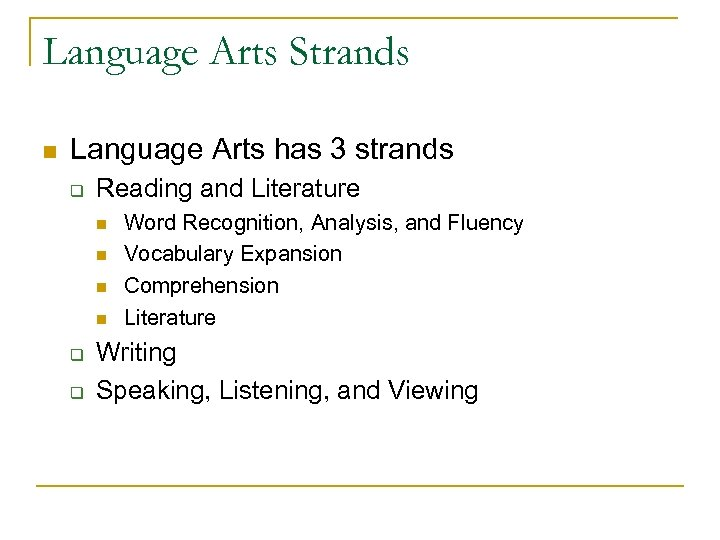 Language Arts Strands n Language Arts has 3 strands q Reading and Literature n