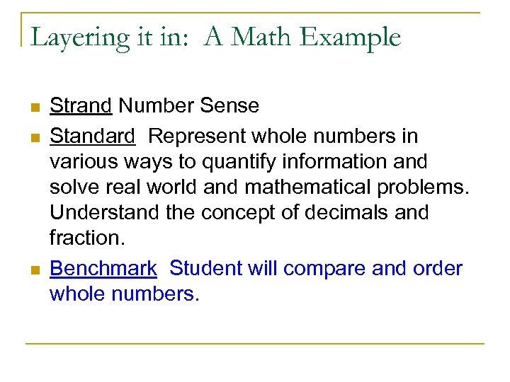 Layering it in: A Math Example n n n Strand Number Sense Standard Represent