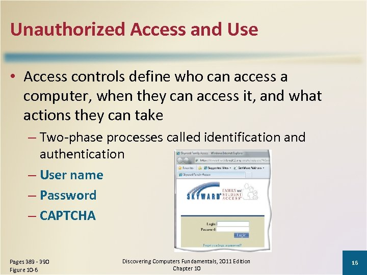 Unauthorized Access and Use • Access controls define who can access a computer, when
