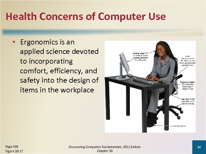 Health Concerns of Computer Use • Ergonomics is an applied science devoted to incorporating