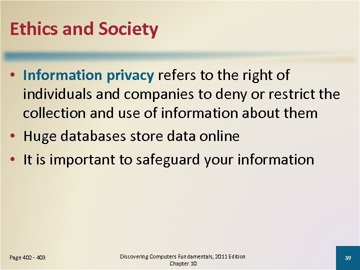 Ethics and Society • Information privacy refers to the right of individuals and companies