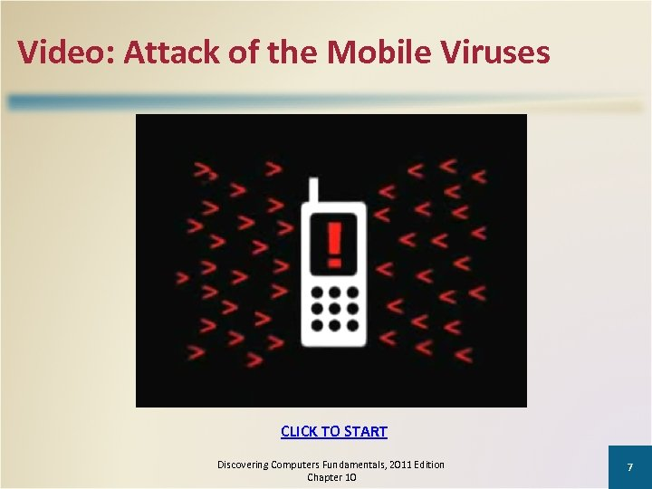 Video: Attack of the Mobile Viruses CLICK TO START Discovering Computers Fundamentals, 2011 Edition