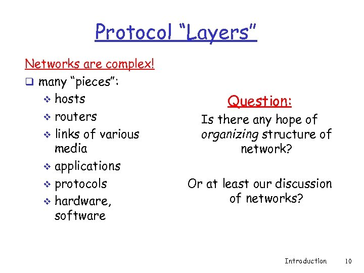 "Protocol ""Layers"" Networks are complex! q many ""pieces"": v hosts v routers v links"