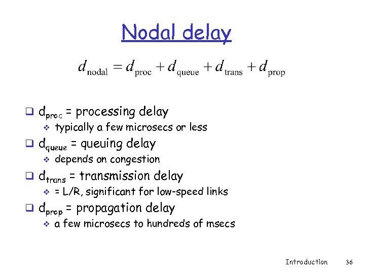Nodal delay q dproc = processing delay v typically a few microsecs or less