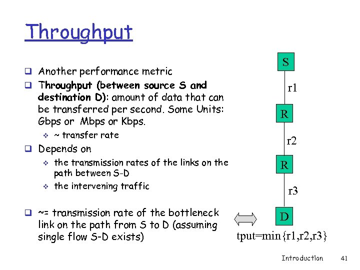 Throughput q Another performance metric q Throughput (between source S and destination D): amount