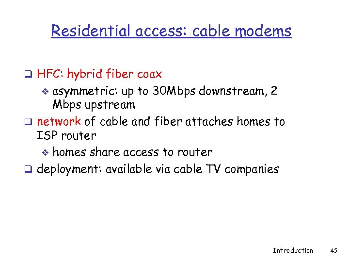 Residential access: cable modems q HFC: hybrid fiber coax asymmetric: up to 30 Mbps