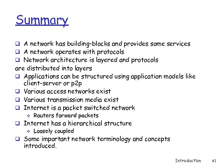 Summary q A network has building-blocks and provides some services q A network operates
