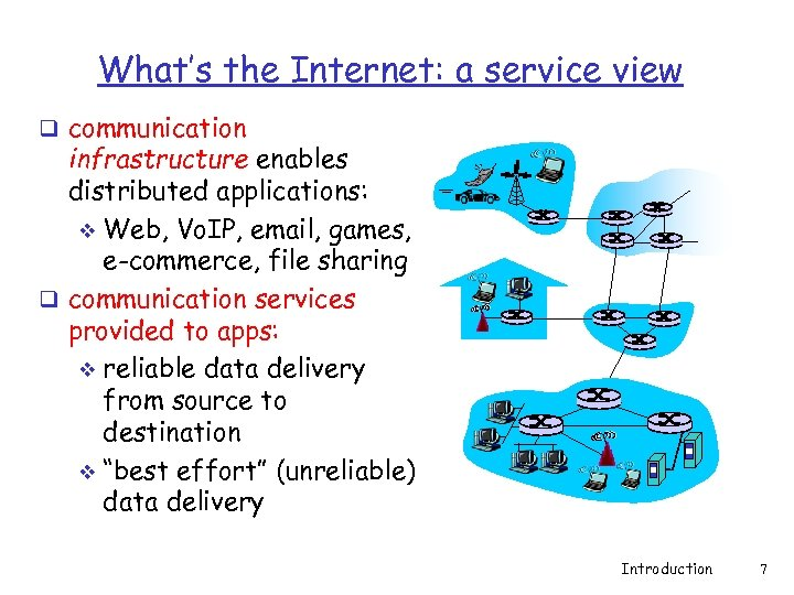 What's the Internet: a service view q communication infrastructure enables distributed applications: v Web,