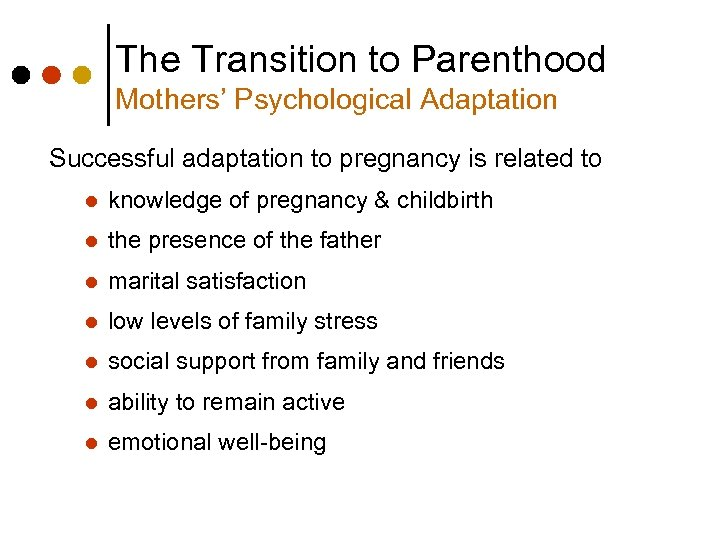 The Transition to Parenthood Mothers' Psychological Adaptation Successful adaptation to pregnancy is related to