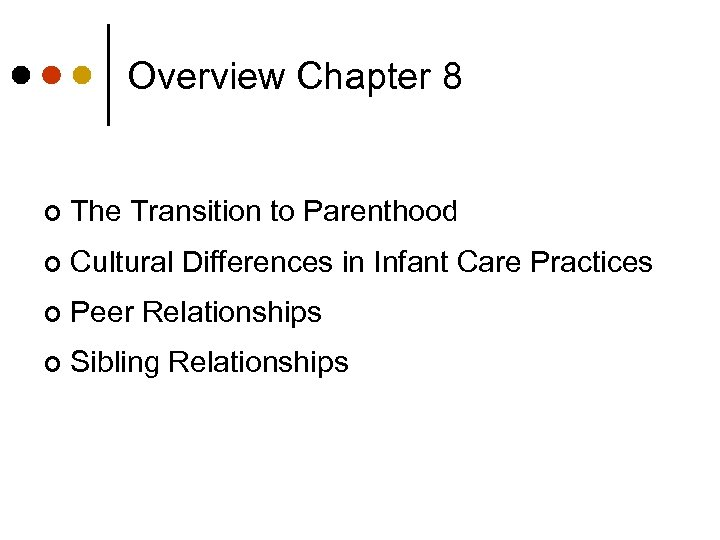 Overview Chapter 8 ¢ The Transition to Parenthood ¢ Cultural Differences in Infant Care