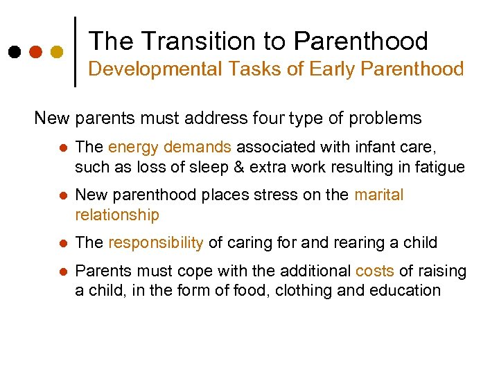 The Transition to Parenthood Developmental Tasks of Early Parenthood New parents must address four