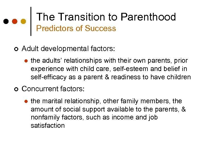 The Transition to Parenthood Predictors of Success ¢ Adult developmental factors: l ¢ the