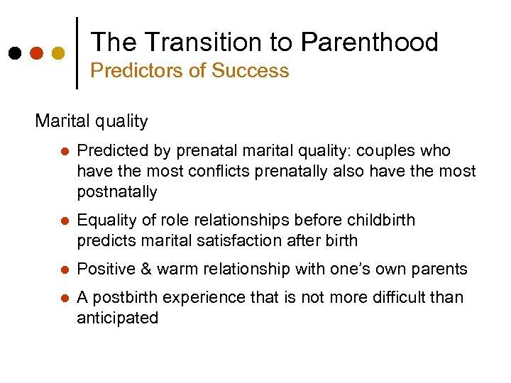 The Transition to Parenthood Predictors of Success Marital quality l Predicted by prenatal marital