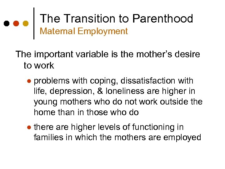 The Transition to Parenthood Maternal Employment The important variable is the mother's desire to