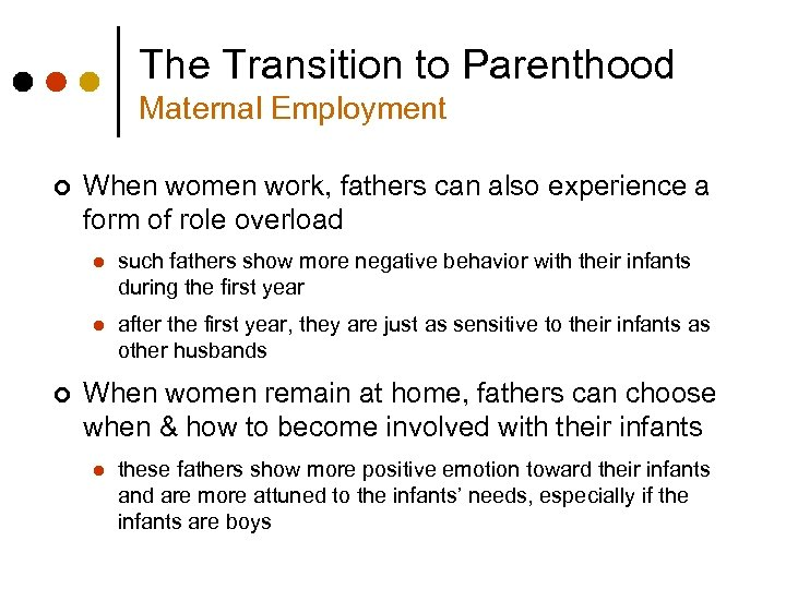 The Transition to Parenthood Maternal Employment ¢ When women work, fathers can also experience