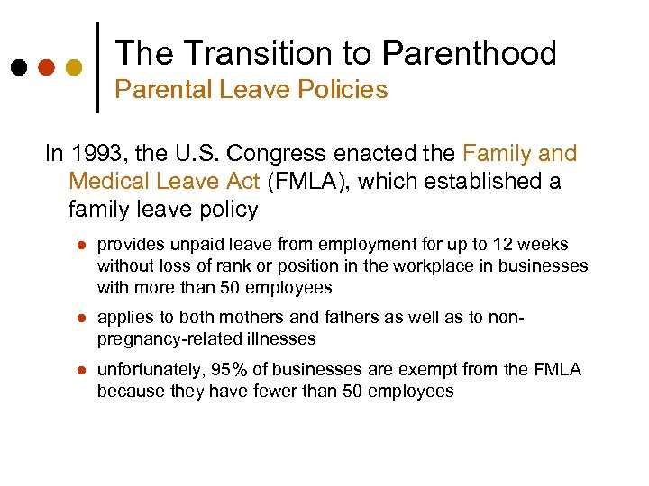 The Transition to Parenthood Parental Leave Policies In 1993, the U. S. Congress enacted