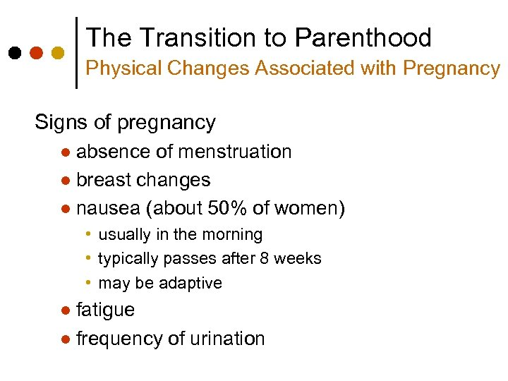 The Transition to Parenthood Physical Changes Associated with Pregnancy Signs of pregnancy absence of