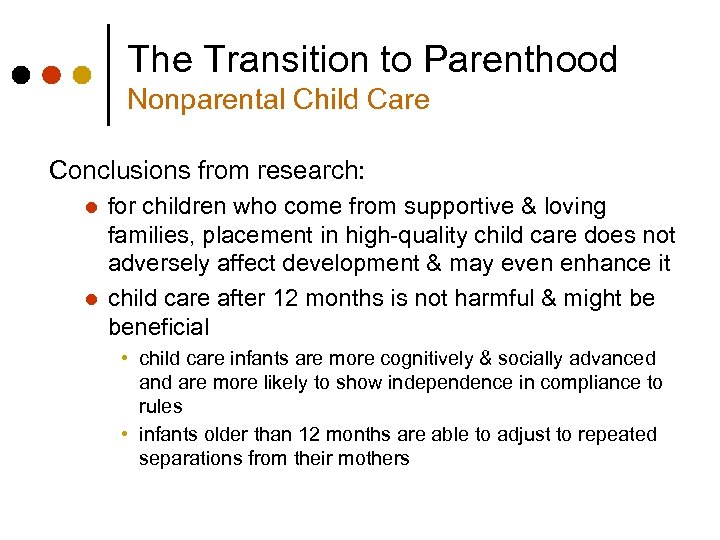 The Transition to Parenthood Nonparental Child Care Conclusions from research: l l for children