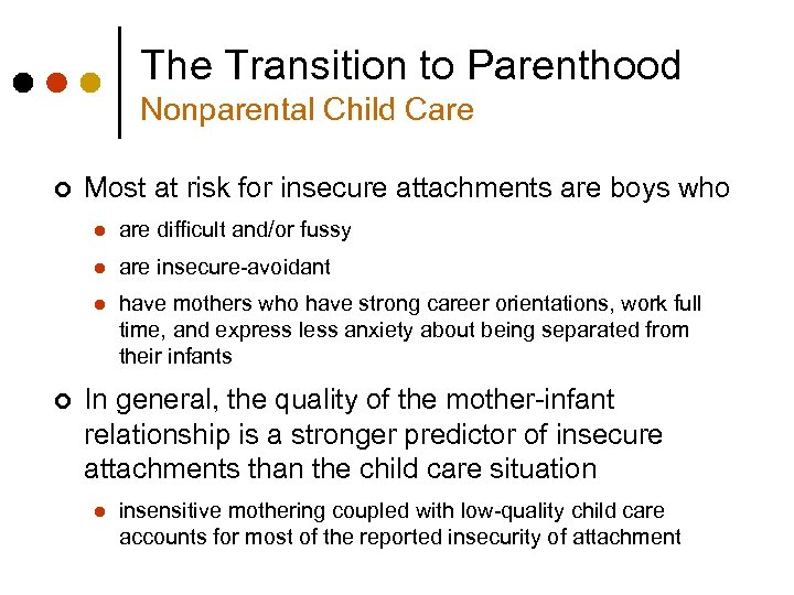 The Transition to Parenthood Nonparental Child Care ¢ Most at risk for insecure attachments