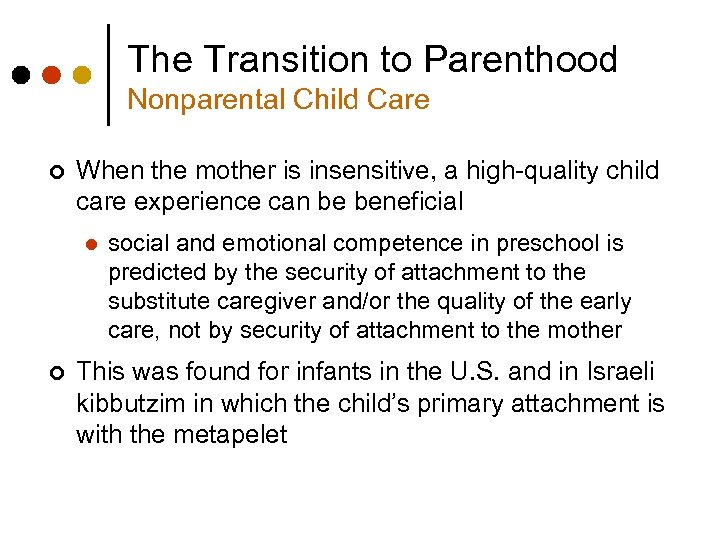 The Transition to Parenthood Nonparental Child Care ¢ When the mother is insensitive, a