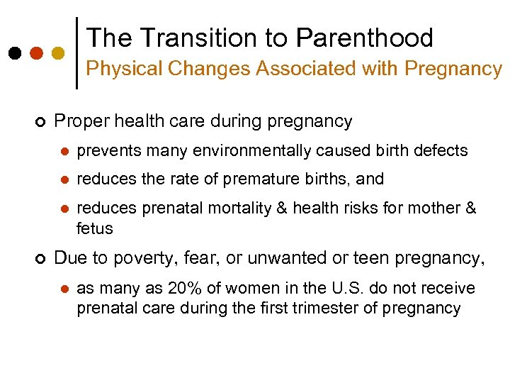 The Transition to Parenthood Physical Changes Associated with Pregnancy ¢ Proper health care during