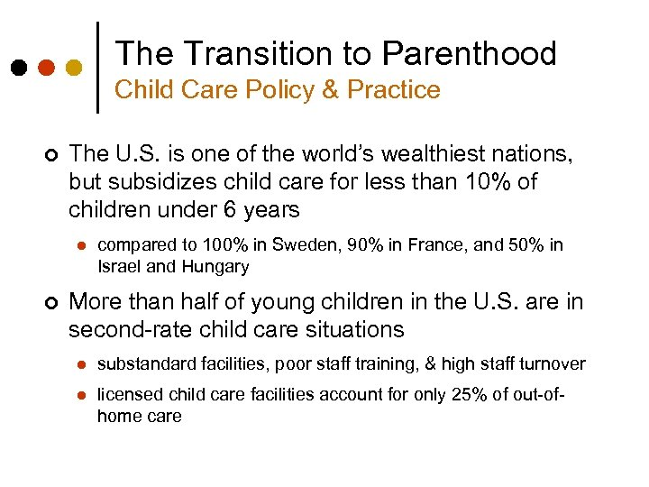 The Transition to Parenthood Child Care Policy & Practice ¢ The U. S. is