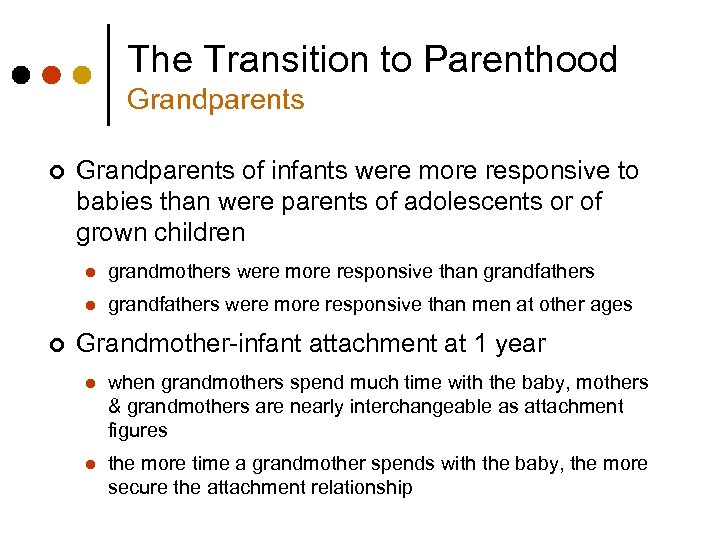 The Transition to Parenthood Grandparents ¢ Grandparents of infants were more responsive to babies