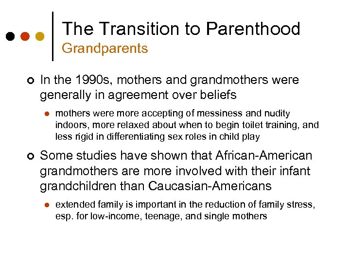 The Transition to Parenthood Grandparents ¢ In the 1990 s, mothers and grandmothers were