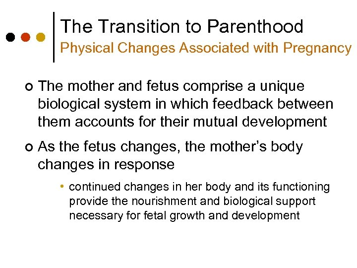 The Transition to Parenthood Physical Changes Associated with Pregnancy ¢ The mother and fetus