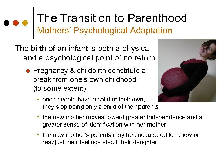 The Transition to Parenthood Mothers' Psychological Adaptation The birth of an infant is both