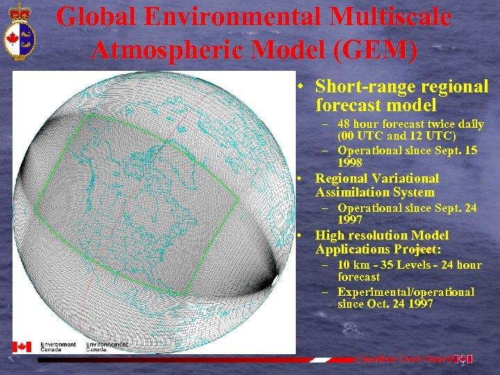 Global Environmental Multiscale Atmospheric Model (GEM) • Short-range regional forecast model – 48 hour