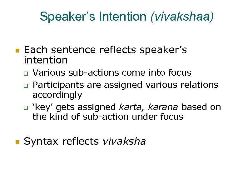 Speaker's Intention (vivakshaa) Each sentence reflects speaker's intention Various sub-actions come into focus Participants
