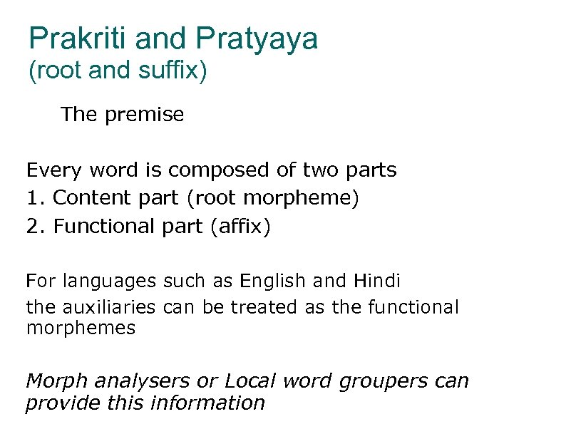 Prakriti and Pratyaya (root and suffix) The premise Every word is composed of two