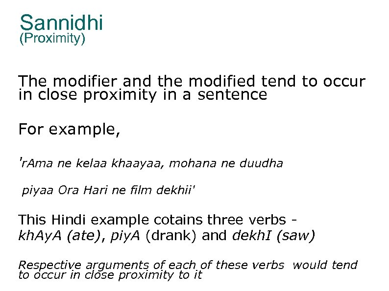 Sannidhi (Proximity) The modifier and the modified tend to occur in close proximity in