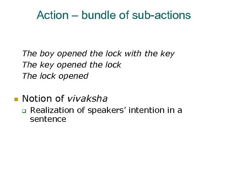Action – bundle of sub-actions The boy opened the lock with the key The