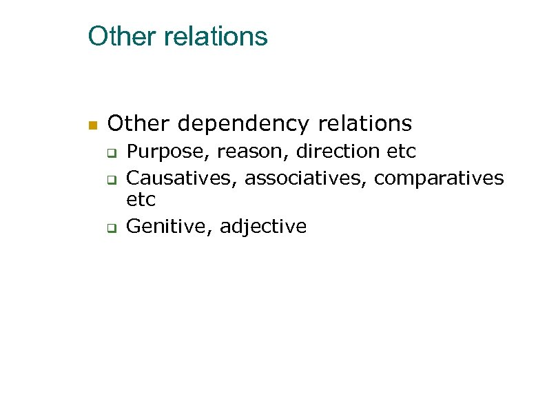 Other relations Other dependency relations Purpose, reason, direction etc Causatives, associatives, comparatives etc Genitive,