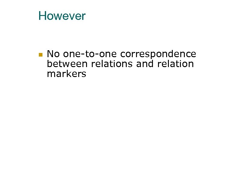 However No one-to-one correspondence between relations and relation markers