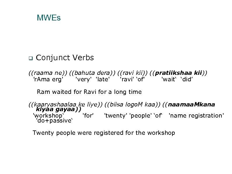 MWEs Conjunct Verbs ((raama ne)) ((bahuta dera)) ((ravi kii)) ((pratiikshaa kii)) 'r. Ama erg'
