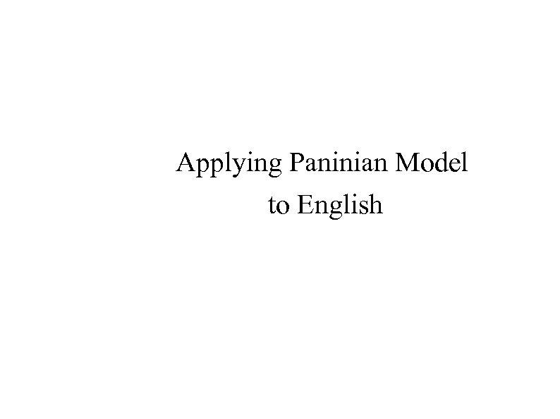 Applying Paninian Model to English